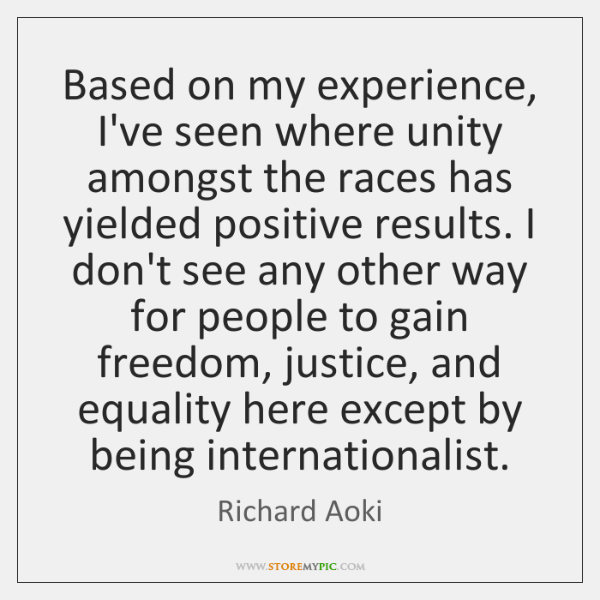 Based on my experience, I've seen where unity amongst the races has ...