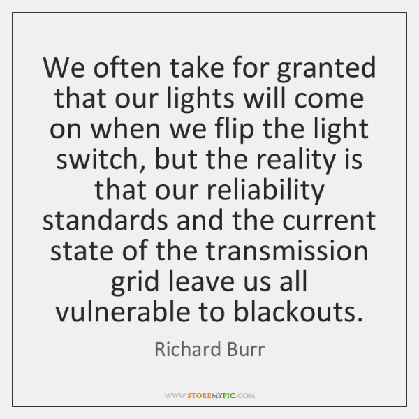 We often take for granted that our lights will come on when ...