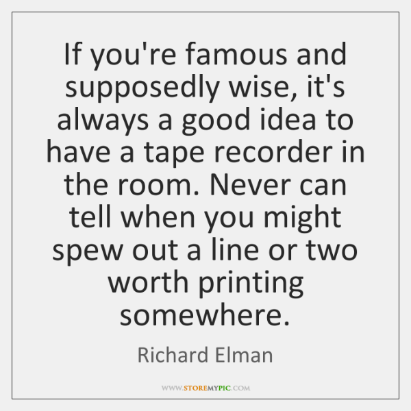 If you're famous and supposedly wise, it's always a good idea to ...