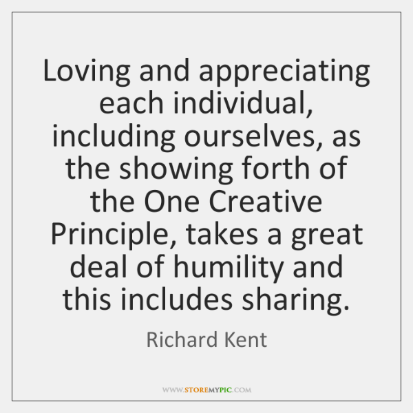 Loving and appreciating each individual, including ourselves, as the showing forth of ...