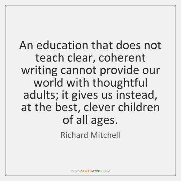 An education that does not teach clear, coherent writing cannot provide our ...