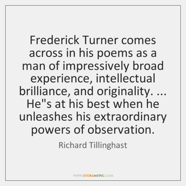 Frederick Turner comes across in his poems as a man of impressively ...