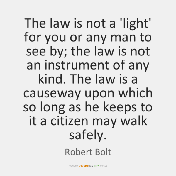 The law is not a 'light' for you or any man to ...