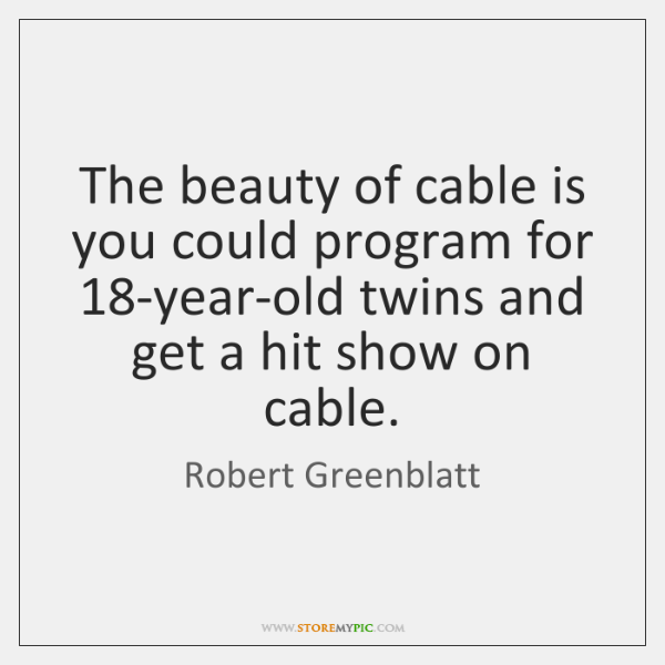 The beauty of cable is you could program for 18-year-old twins and ...