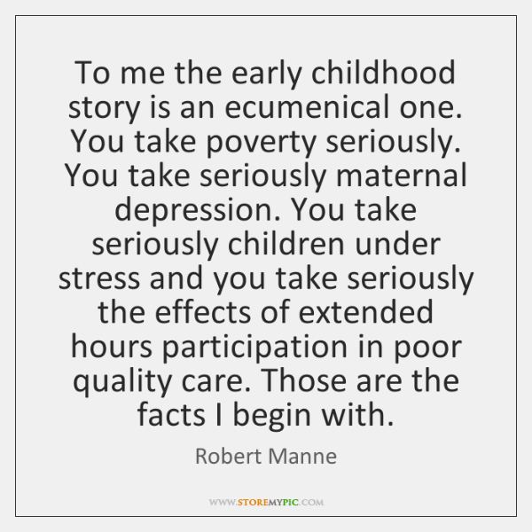 To me the early childhood story is an ecumenical one. You take ...