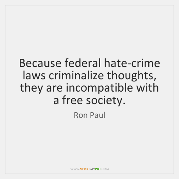 Because federal hate-crime laws criminalize thoughts, they are incompatible with a free ...