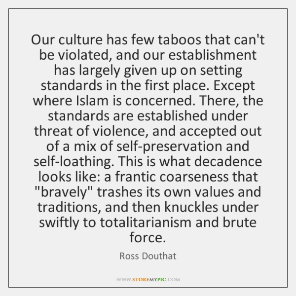 Our culture has few taboos that can't be violated, and our establishment ...