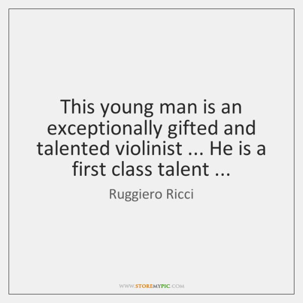 This young man is an exceptionally gifted and talented violinist ... He is ...