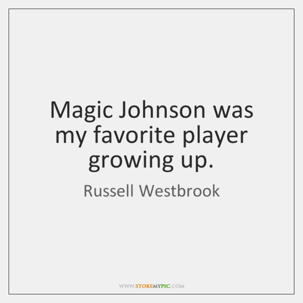 Magic Johnson was my favorite player growing up.