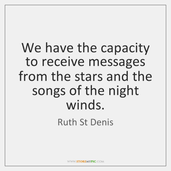 We have the capacity to receive messages from the stars and the ...