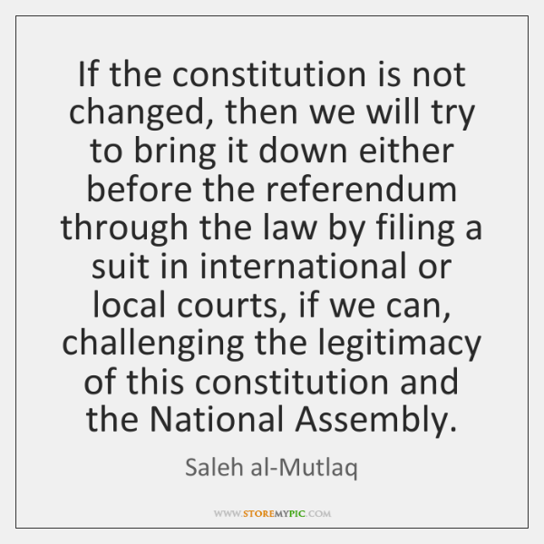 If the constitution is not changed, then we will try to bring ...