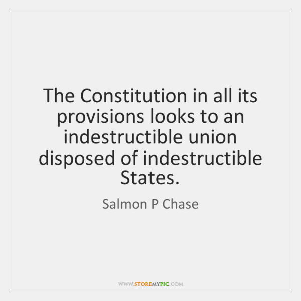 The Constitution in all its provisions looks to an indestructible union disposed ...