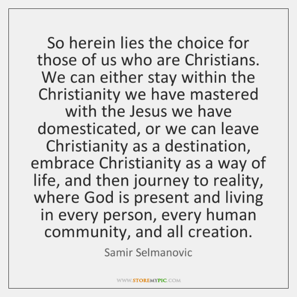 So herein lies the choice for those of us who are Christians. ...