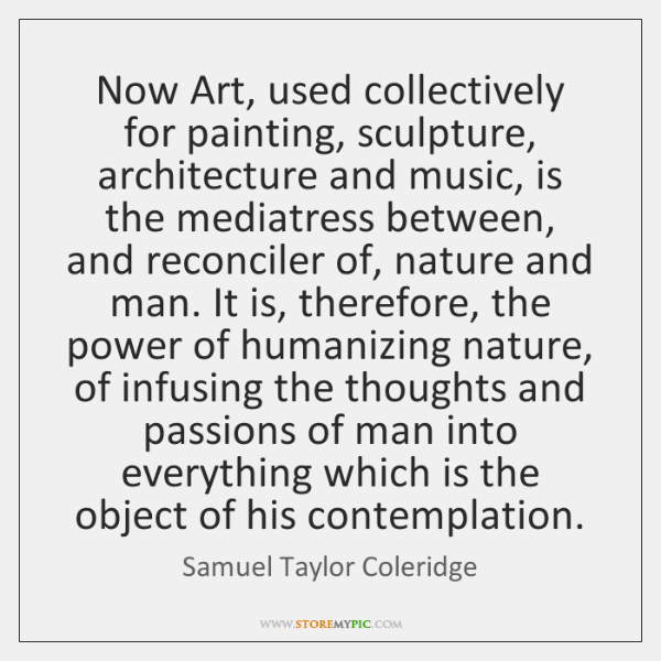 Now Art, used collectively for painting, sculpture, architecture and music, is the ...
