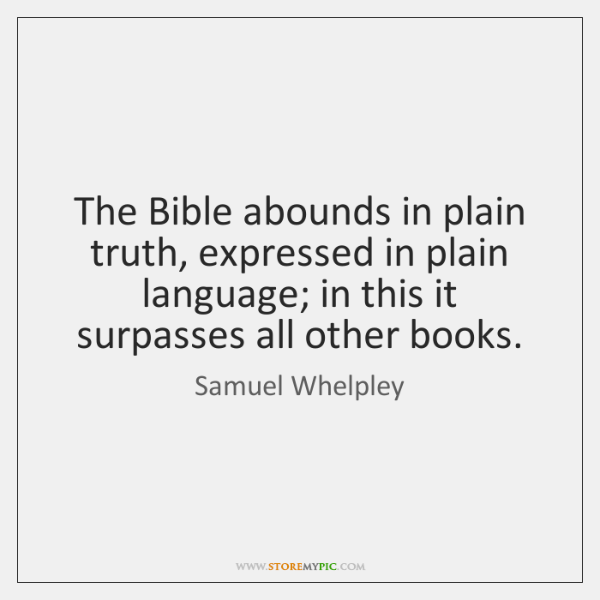 The Bible abounds in plain truth, expressed in plain language; in this ...