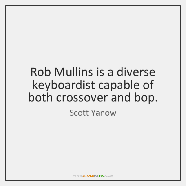 Rob Mullins is a diverse keyboardist capable of both crossover and bop.