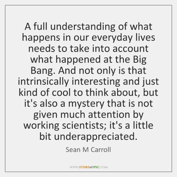 A full understanding of what happens in our everyday lives needs to ...