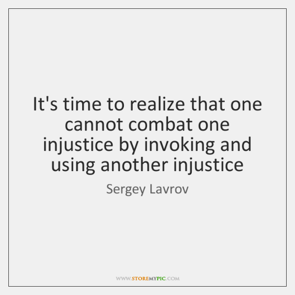 It's time to realize that one cannot combat one injustice by invoking ...