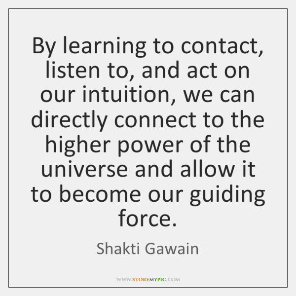 by learning to contact listen to and act on our intuition we