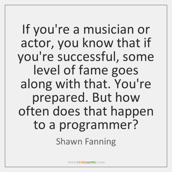 If you're a musician or actor, you know that if you're successful, ...