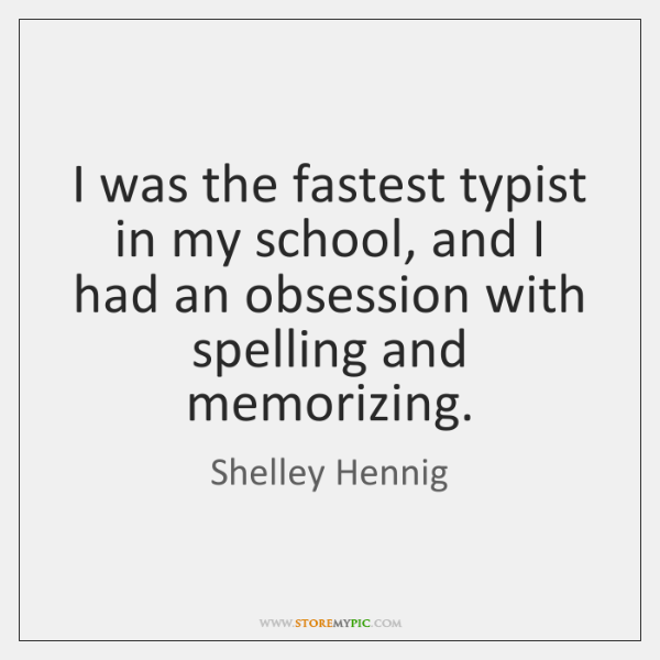 I was the fastest typist in my school, and I had an ...