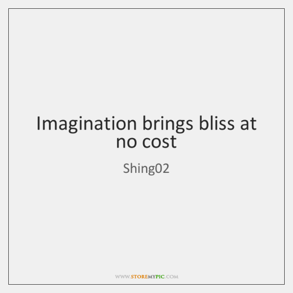 Imagination brings bliss at no cost