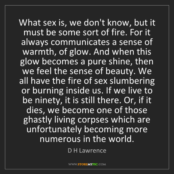 D H Lawrence: What sex is, we don't know, but it must be some sort...