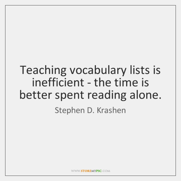 Teaching vocabulary lists is inefficient - the time is better spent reading ...