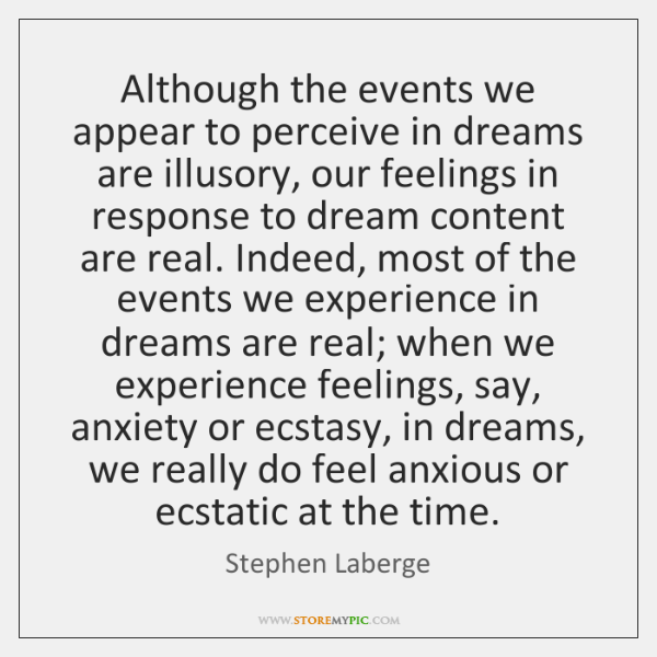 Although the events we appear to perceive in dreams are illusory, our ...