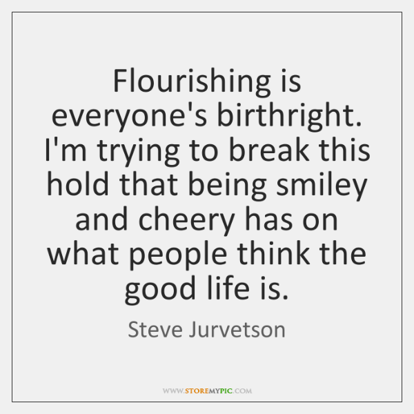 Flourishing is everyone's birthright. I'm trying to break this hold that being ...