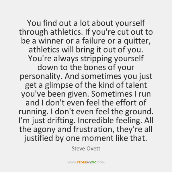 You find out a lot about yourself through athletics. If you're cut ...