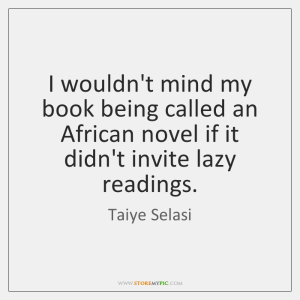 I wouldn't mind my book being called an African novel if it ...
