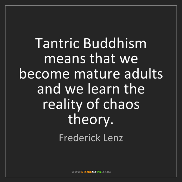 Frederick Lenz: Tantric Buddhism means that we become mature adults and...