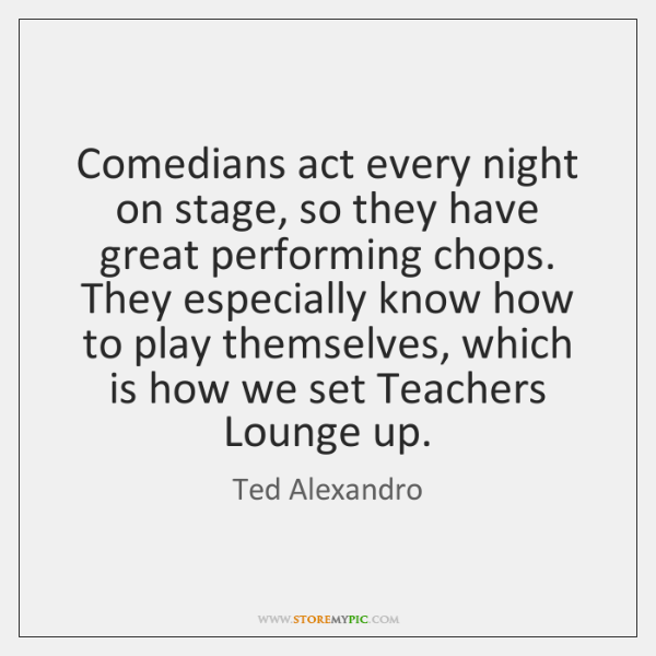 Comedians act every night on stage, so they have great performing chops. ...