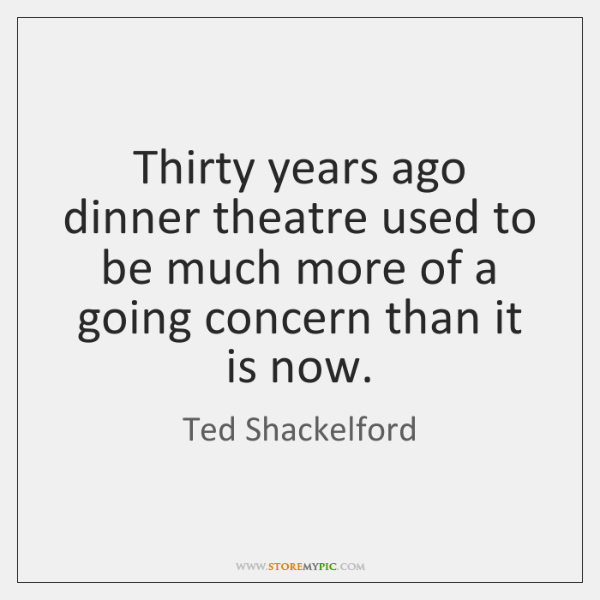 Thirty years ago dinner theatre used to be much more of a ...