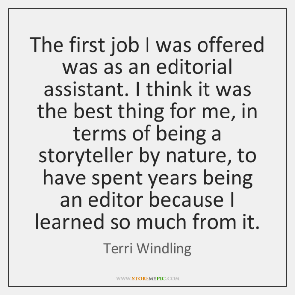 The first job I was offered was as an editorial assistant. I ...