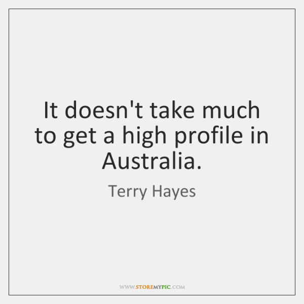 It doesn't take much to get a high profile in Australia.