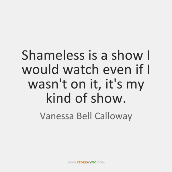 Shameless is a show I would watch even if I wasn't on ...
