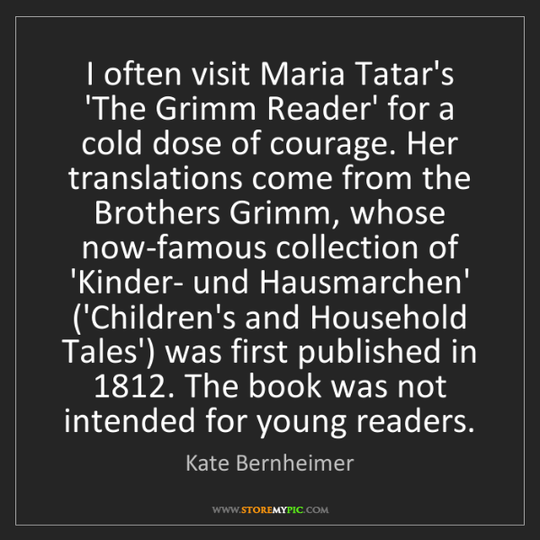 Kate Bernheimer: I often visit Maria Tatar's 'The Grimm Reader' for a...