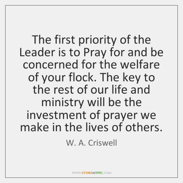 The first priority of the Leader is to Pray for and be ...