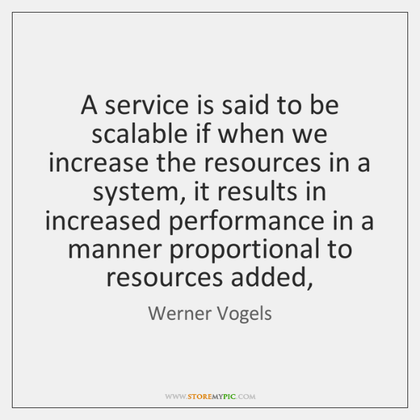 A service is said to be scalable if when we increase the ...
