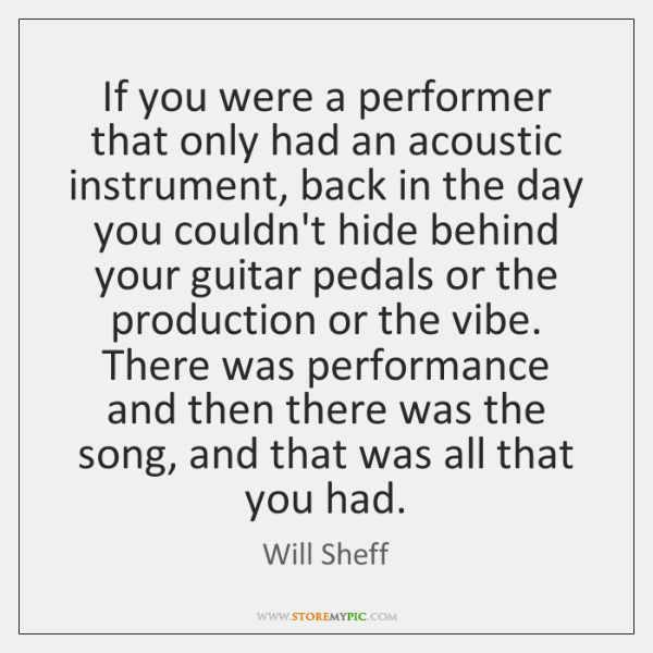 If you were a performer that only had an acoustic instrument, back ...