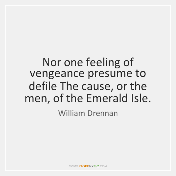 Nor one feeling of vengeance presume to defile The cause, or the ...