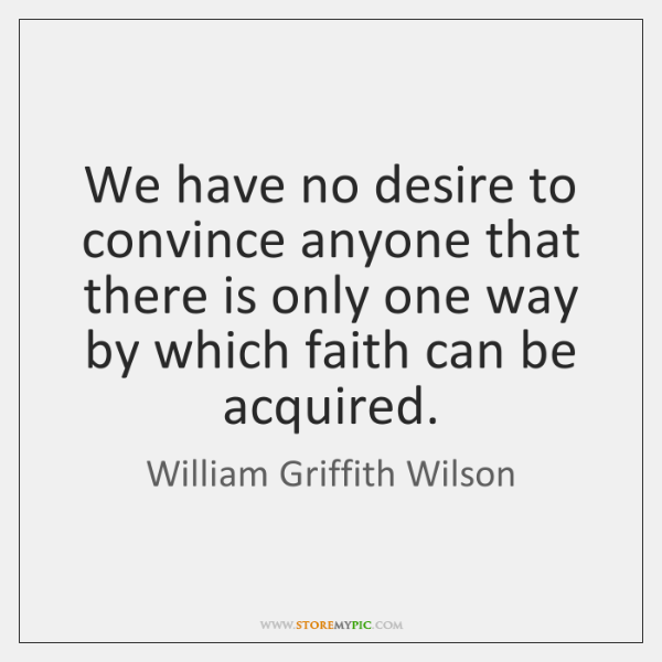 We have no desire to convince anyone that there is only one ...