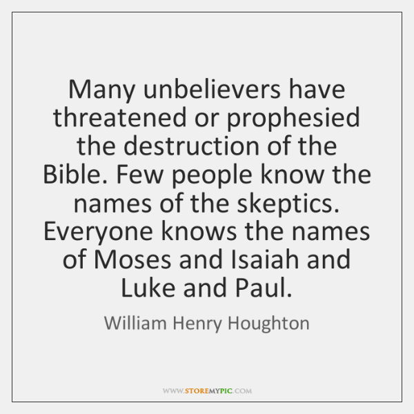Many unbelievers have threatened or prophesied the destruction of the Bible. Few ...