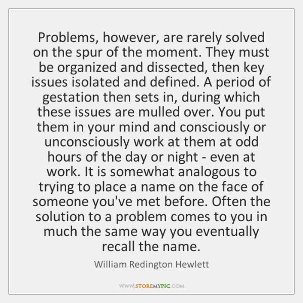 Problems, however, are rarely solved on the spur of the moment. They ...