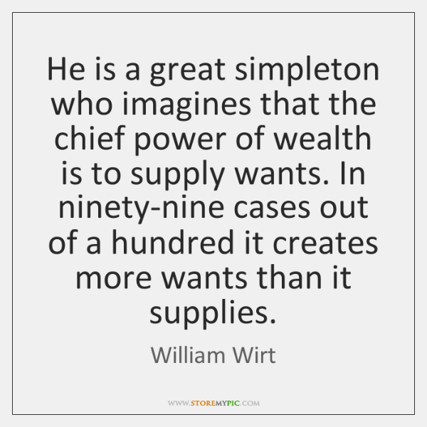 He is a great simpleton who imagines that the chief power of ...