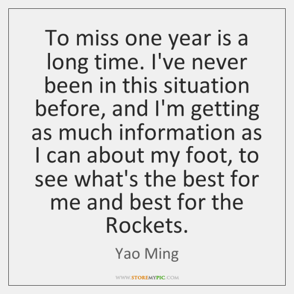 To miss one year is a long time. I've never been in ...