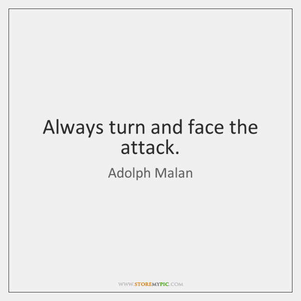 Always turn and face the attack.