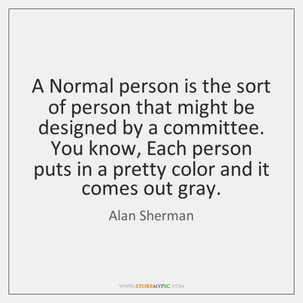 A Normal person is the sort of person that might be designed ...